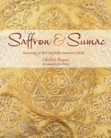 Saffron & Sumac : Feasting at the Middle Eastern Table, Hardback Book