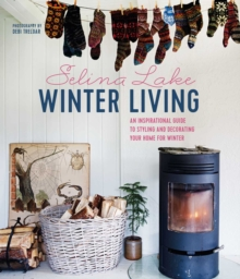 Winter Living Style : Bring Hygge into Your Home with This Inspirational Guide to Decorating for Winter, Hardback Book