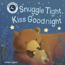 Pops for Tots: Snuggle Tight, Kiss Goodnight : Snuggle Tight, Kiss Goodnight, Board book Book