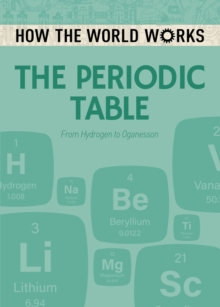 How the World Works: The Periodic Table : From Hydrogen to Oganesson, Paperback / softback Book