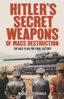 Hitler's Secret Weapons of Mass Destruction : The Nazis' Plan for Final Victory, Paperback / softback Book