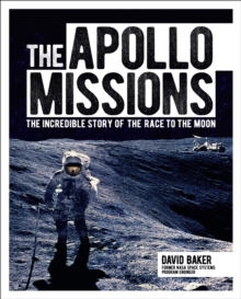 The Apollo Missions : The Incredible Story of the Race to the Moon, Hardback Book