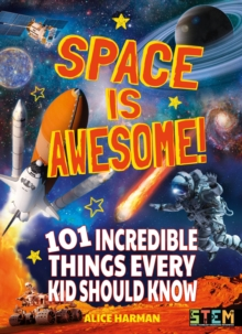 Space Is Awesome! : 101 Incredible Things Every Kid Should Know, Paperback / softback Book