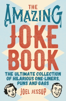 The Amazing Joke Book : The Ultimate Collection of Hilarious One-Liners, Puns and Gags, Paperback / softback Book