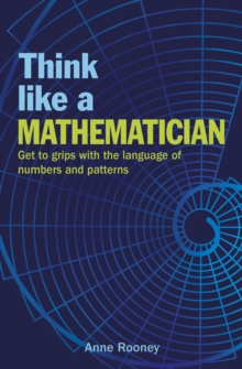 Think Like a Mathematician : Get to Grips with the Language of Numbers and Patterns, Paperback / softback Book