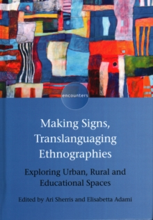 Making Signs, Translanguaging Ethnographies : Exploring Urban, Rural and Educational Spaces, Hardback Book