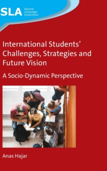 International Students' Challenges, Strategies and Future Vision : A Socio-Dynamic Perspective, Hardback Book
