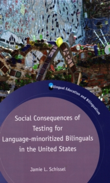 Social Consequences of Testing for Language-minoritized Bilinguals in the United States, Hardback Book