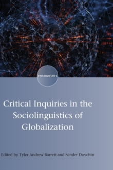 Critical Inquiries in the Sociolinguistics of Globalization, Hardback Book
