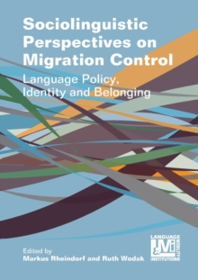 Sociolinguistic Perspectives on Migration Control : Language Policy, Identity and Belonging, Paperback / softback Book
