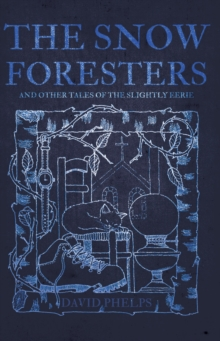 The Snow Foresters : And Other Tales of the Slightly Eerie, Paperback Book