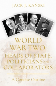 World War Two: Heads of State, Politicians and Collaborators : A Concise Outline, Paperback / softback Book