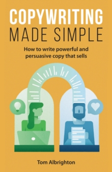 Copywriting Made Simple : How to write powerful and persuasive copy that sells, Paperback / softback Book