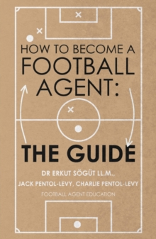 How to Become a Football Agent: The Guide, Paperback / softback Book