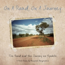 On a Road, On a Journey : The Road and the Journey as Symbols - A Photo Essay, Hardback Book