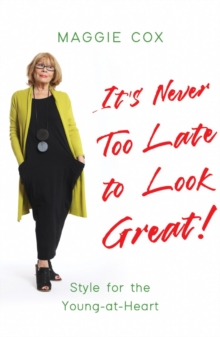 It's Never Too Late to Look Great! : Style for the Young-at-Heart, Paperback / softback Book