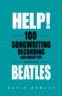 Help! 100 Songwriting, Recording and Career Tips Used by The Beatles, Paperback / softback Book