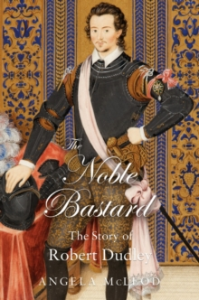 """The Noble Bastard"" : The Story of Robert Dudley, Paperback / softback Book"
