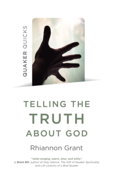 Quaker Quicks - Telling the Truth About God - Quaker approaches to theology, Paperback / softback Book