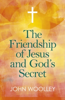 Friendship of Jesus and God's Secret, The : The ways in which His love can affect us, Paperback / softback Book