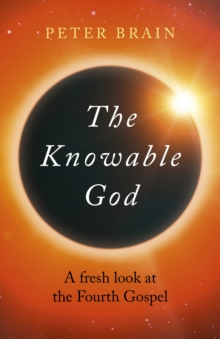 The Knowable God : A fresh look at the Fourth Gospel, EPUB eBook