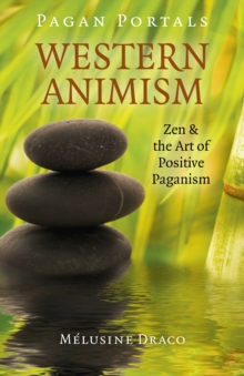 Pagan Portals - Western Animism : Zen & the Art of Positive Paganism, EPUB eBook