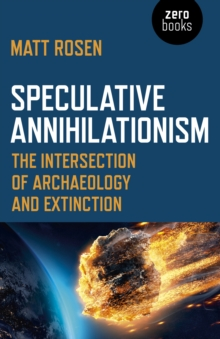 Speculative Annihilationism : The Intersection of Archaeology and Extinction, EPUB eBook