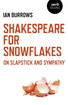 Shakespeare for Snowflakes : On Slapstick and Sympathy, Paperback / softback Book