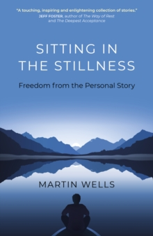 Sitting in the Stillness : Freedom from the Personal Story, Paperback / softback Book