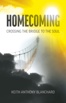 Homecoming : Crossing the Bridge to the Soul, Paperback / softback Book