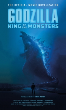 Godzilla: King of the Monsters : The Official Movie Novelization, Paperback / softback Book