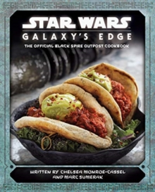 Star Wars - Galaxy's Edge: The Official Black Spire Outpost Cookbook, Hardback Book