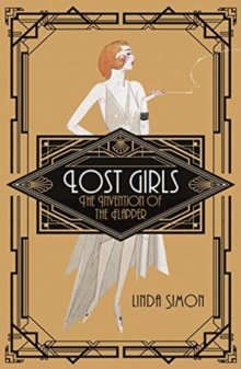 Lost Girls : The Invention of the Flapper, Paperback / softback Book