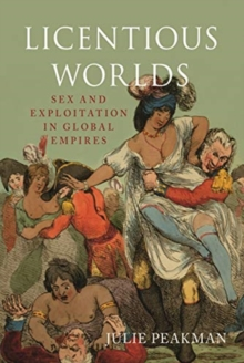 Licentious Worlds : Sex and Exploitation in Global Empires, Hardback Book