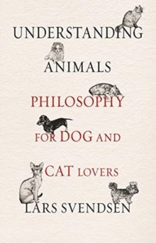 Understanding Animals : Philosophy for Dog and Cat Lovers, Hardback Book