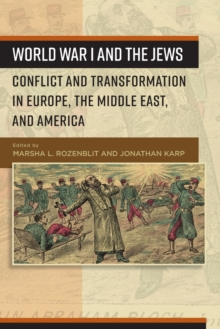 World War I and the Jews : Conflict and Transformation in Europe, the Middle East, and America, Paperback / softback Book