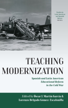 Teaching Modernization : Spanish and Latin American Educational Reform in the Cold War, Hardback Book