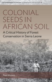 Colonial Seeds in African Soil : A Critical History of Forest Conservation in Sierra Leone, Hardback Book