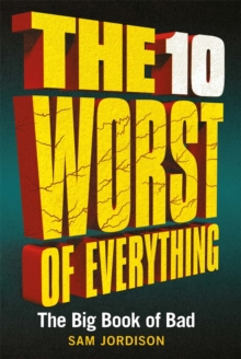 The 10 Worst of Everything : The Big Book of Bad, Hardback Book