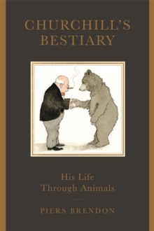 Churchill's Bestiary : His Life Through Animals, Hardback Book