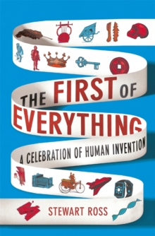 The First of Everything : A History of Human Invention, Innovation and Discovery, Hardback Book