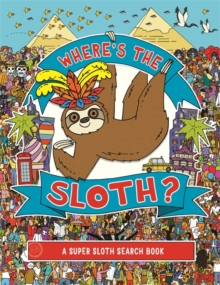Where's the Sloth? : A Super Sloth Search-and-Find Book, Paperback / softback Book