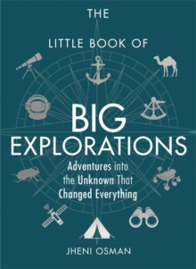 The Little Book of Big Explorations : Adventures into the Unknown That Changed Everything, Hardback Book