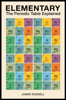 Elementary : The Periodic Table Explained, Hardback Book