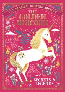 The Magical Unicorn Society: The Golden Unicorn - Secrets and Legends, Hardback Book