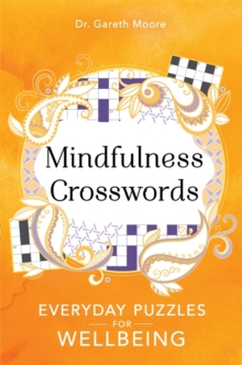 Mindfulness Crosswords : Everyday puzzles for wellbeing, Paperback / softback Book