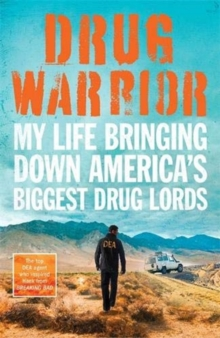 Drug Warrior : The gripping memoir from the top DEA agent who captured  Mexican drug lord El Chapo