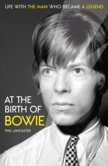 At the Birth of Bowie : Life with the Man Who Became a Legend, Hardback Book