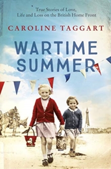 Wartime Summer : True Stories of Love, Life and Loss on the British Home Front, Paperback / softback Book