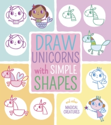 Draw Unicorns with Simple Shapes : And Other Magical Creatures, Paperback / softback Book